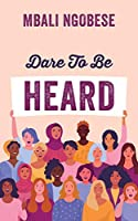 Dare To Be Heard