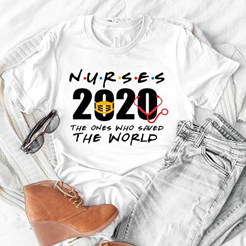 Nurses 2020 the one who saved the world funny friends shirt friends tv shirt quarantine life social distancing bday top birthday gift frontline shirts essential tees cute gift lockdown t-shirts