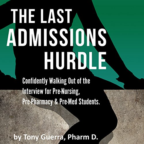 The Last Admissions Hurdle     Confidently Walking out of the Interview for Pre-Nursing, Pre-Pharmacy, and Pre-Med Students              By:                                                                                                                                 Tony Guerra                               Narrated by:                                                                                                                                 Lisa Cordileone                      Length: 53 mins     4 ratings     Overall 3.8