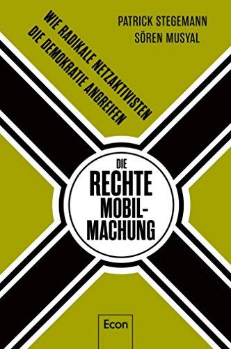 Die rechte Mobilmachung: Wie radikale Netzaktivisten die Demokratie angreifen