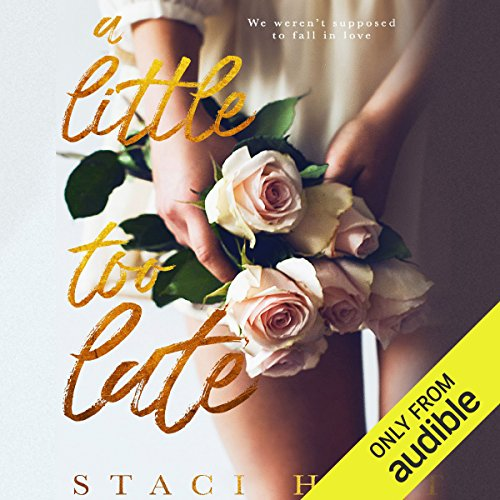 A Little Too Late                   By:                                                                                                                                 Staci Hart                               Narrated by:                                                                                                                                 Brian Pallino,                                                                                        Jennifer Stark                      Length: 7 hrs and 24 mins     29 ratings     Overall 4.2