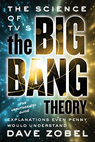 Science of TV's the Big Bang Theory, The: Explanations Even Penny Would Understand (English Edition)