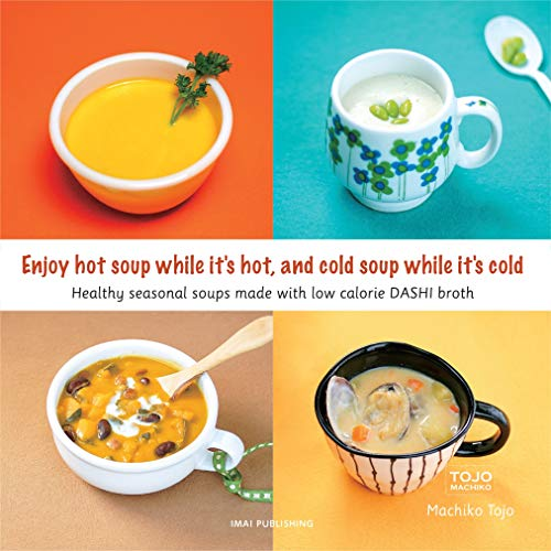 Enjoy hot soup while it's hot, and cold soup while it's cold: Healthy seasonal soups made with low calorie DAHSI broth (English Edition)