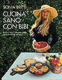 Cucina Sano Con Bibi: Ricette Facili Per Mangiare Sano e Vivere Meglio