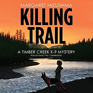 Killing Trail     A Timber Creek K-9 Mystery, Book 1              By:                                                                                                                                 Margaret Mizushima                               Narrated by:                                                                                                                                 Nancy Wu                      Length: 9 hrs and 19 mins     2,030 ratings     Overall 4.3