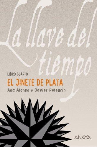 El Jinete de Plata: La llave del tiempo, IV (Literatura Juvenil (A Partir De 12 Años) - La Llave Del Tiempo)