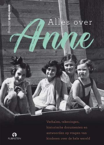 Alles over Anne: het levensverhaal van Anne, met antwoorden op veelgestelde vragen en prachtige tekeningen