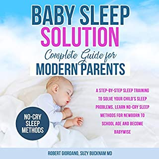 Baby Sleep Solution - Complete Guide for Modern Parents     A Step-by-Step Sleep Training to Solve Your Child's Sleep Problems. Learn No-Cry Sleep Methods for Newborn to School Age and Become Babywise              By:                                                                                                                                 Robert Giordano,                                                                                        Suzy Bucknam MD                               Narrated by:                                                                                                                                 Michelle Murillo                      Length: 3 hrs and 16 mins     8 ratings     Overall 5.0