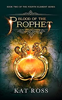 Blood of the Prophet (The Fourth Element Book 2) by [Kat Ross]