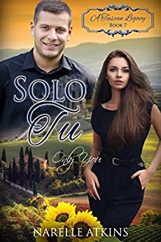 [Narelle Atkins, A Tuscan Legacy]のSolo Tu: Only You (A Tuscan Legacy Book 7) (English Edition)