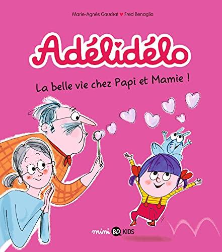 Adélidélo, Tome 07 : La belle vie avec Papi et Mamie (French Edition)