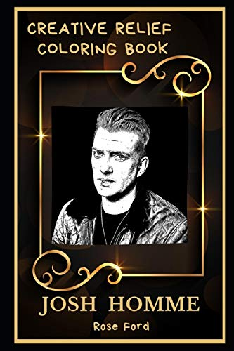 Josh Homme Creative Relief Coloring Book: Powerful Motivation and Success, Calm Mindset and Peace Relaxing Coloring Book for Adults