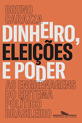 Dinheiro, eleições e poder: As engrenagens do sistema político brasileiro