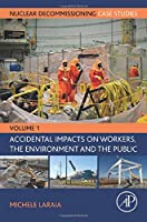 Nuclear Decommissioning Case Studies: Volume One - Accidental Impacts on Workers, the Environment and Society