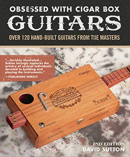 Download Obsessed With Cigar Box Guitars, 2nd Edition: Over 120 Hand-Built Guitars from the Masters 1620083132