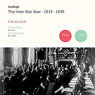 Inter War Year 1919-1939 History GCSE Study Guide                   By:                                                                                                                                 Nicola White,                                                                                        Roy Huggins Hurst                               Narrated by:                                                                                                                                 Alexander Piggins,                                                                                        Jonathan Matthews                      Length: 2 hrs and 49 mins     1 rating     Overall 5.0
