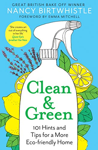 Clean & Green: 101 Hints and Tips for a More Eco-Friendly Home