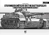 Sturmgeschütz III On The Battlefield 5 (World War Two Photobook)