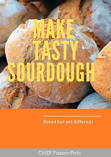 MAKE TASTY SOURDOUGH : Bread but yet different
