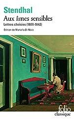 Aux âmes sensibles - Lettres choisies (1800-1842) de Stendhal