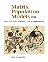Matrix Population Models: Construction, Analysis, and Interpretation by Hal Caswell(2006-03-27)