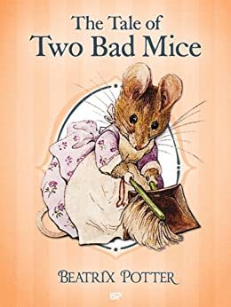 The Tale of Two Bad Mice (Illustrated) (The Tales of Beatrix Potter Book 5) by [Beatrix Potter]