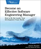 Become an Effective Software Engineering Manager: How to Be