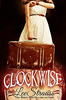 CLOCKWISE: A Young Adult Time Travel Romance (The Clockwise Series Book 1) by [Lee Strauss]
