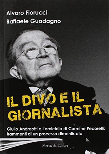 Il divo e il giornalista. Giulio Andreotti e l'omicidio di Carmine Pecorelli: frammenti di un processo dimenticato
