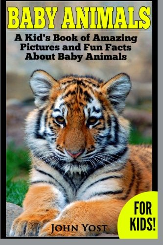 Baby Animals! A Kid's Book of Amazing Pictures and Fun Facts About Baby Animals: Nature Books for Children Series (Volume 2)