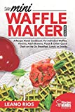 Cooking with the Mini Waffle Maker Machine: A Recipe Nerds Cookbook: For Individual Waffles, Paninis, Hash Browns, Pizza & Other Quick Dash on the Go Breakfast, Lunch, or Snacks