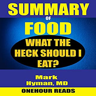 Summary of Food     What the Heck Should I Eat? By Mark Hyman              By:                                                                                                                                 OneHour Reads                               Narrated by:                                                                                                                                 Ellen B. Gralick                      Length: 1 hr and 30 mins     19 ratings     Overall 4.8