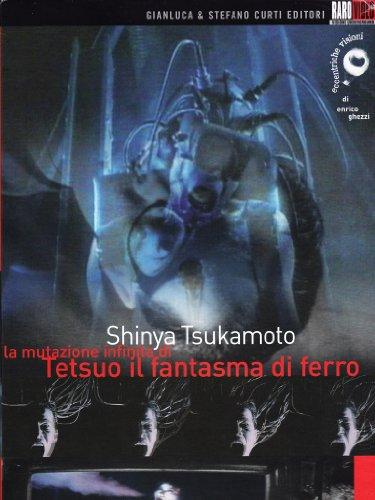 Shinya Tsukamoto. La Mutazione Infinita Di Tetsuo Fantasma Di Ferro (3 Dvd)