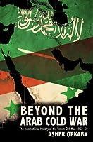 Beyond the Arab Cold War: The International History of the Yemen Civil War, 1962-68 (Oxford Studies in International History)