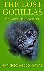 Image: The Lost Gorillas (The Adventures of 6ix Book 1), by Peter Hoggett (Author). Publication Date: August 25, 2014