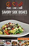 Peace, Love and Low Carb Savory Side Dishes: 20 Low Carb, Paleo and Primal Side Dish Recipes