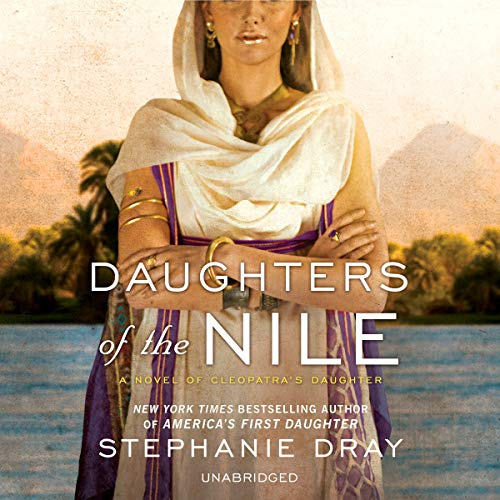 Daughters of the Nile Audiobook By Stephanie Dray cover art