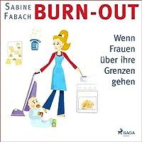 Burn-out: Wenn Frauen über ihre Grenzen gehen Hörbuch