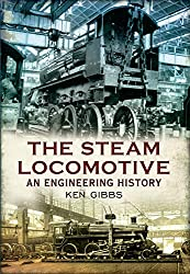 Image: The Steam Locomotive: An Engineering History, by Ken Gibbs (Author). Publisher: Amberley Publishing (December 15, 2012)