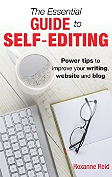 The Essential Guide to Self-Editing: Power tips to improve your writing, website and blog by [Roxanne Reid]