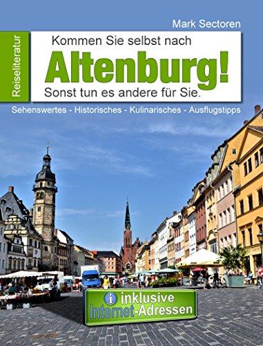 Kommen Sie selbst nach Altenburg!: Sonst tun es andere für Sie.