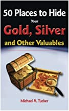 50 Places to hide Gold, Silver, and Other Valuables