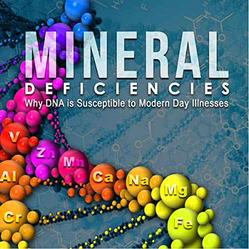 Page de couverture de Mineral Deficiency Has Been the Cause of All of These Modern Day Diseases and Life Style Illnesses!!