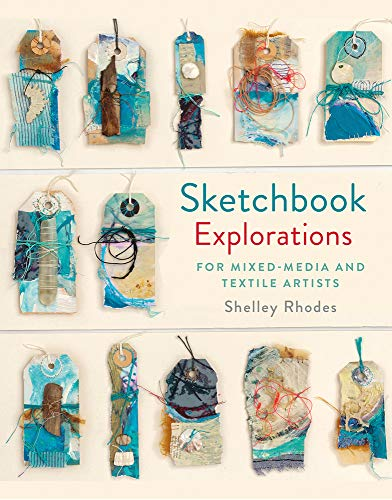 Compare Textbook Prices for Sketchbook Explorations: For Mixed-Media and Textile Artists  ISBN 9781849944809 by Rhodes, Shelley