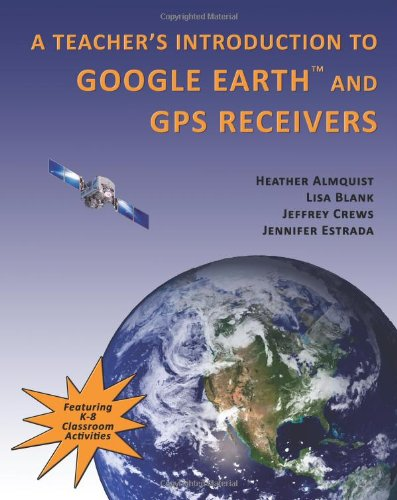 A Teachers' Introduction to Google Earth and GPS Receivers
