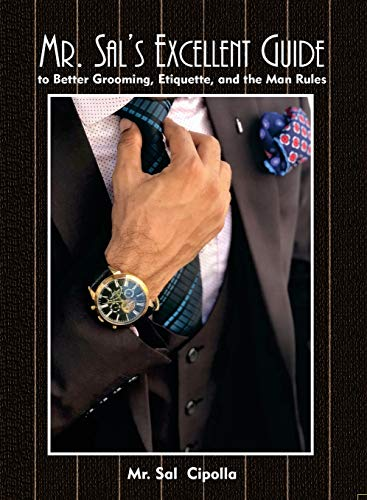 Mr. Sal's Excellent Guide: to Better Grooming, Etiquette, and the Man Rules