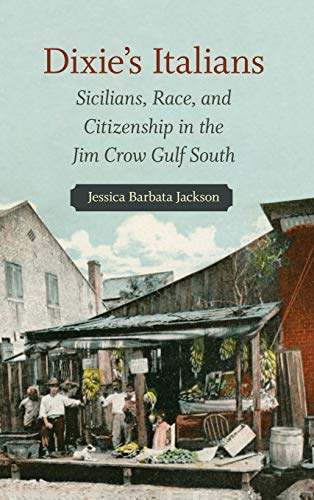 Compare Textbook Prices for Dixie's Italians: Sicilians, Race, and Citizenship in the Jim Crow Gulf South Illustrated Edition ISBN 9780807171721 by Jackson, Jessica Barbata
