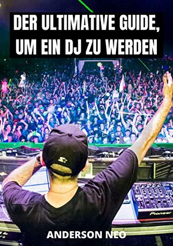 Der ultimative GUIDE, um ein DJ zu werden