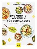 Das Monats-Kochbuch für Schwangere: Monat für Monat die perfekte...