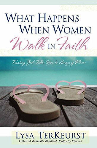 What Happens When Women Walk in Faith: Trusting God Takes You to Amazing Places